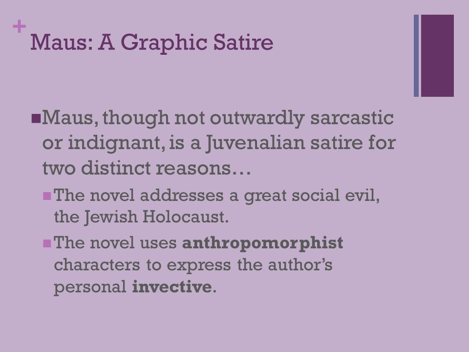 + Maus: A Graphic Satire Maus, though not outwardly sarcastic or indignant, is a Juvenalian satire for two distinct reasons… The novel addresses a gre