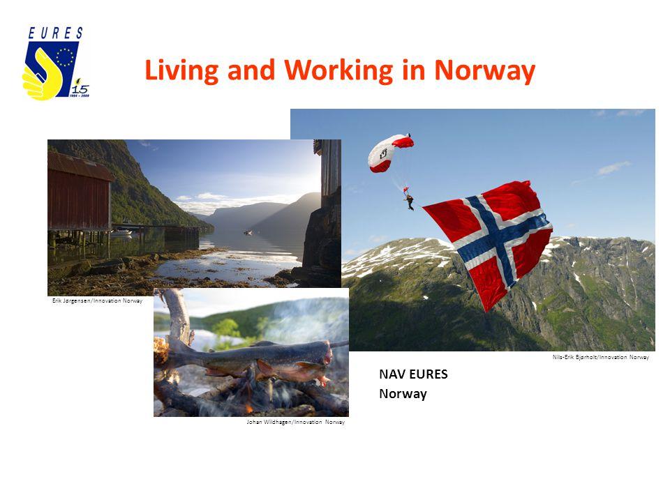 Living and Working in Norway Nils-Erik Bjørholt/Innovation Norway Johan Wildhagen/Innovation Norway Erik Jørgensen/Innovation Norway NAV EURES Norway