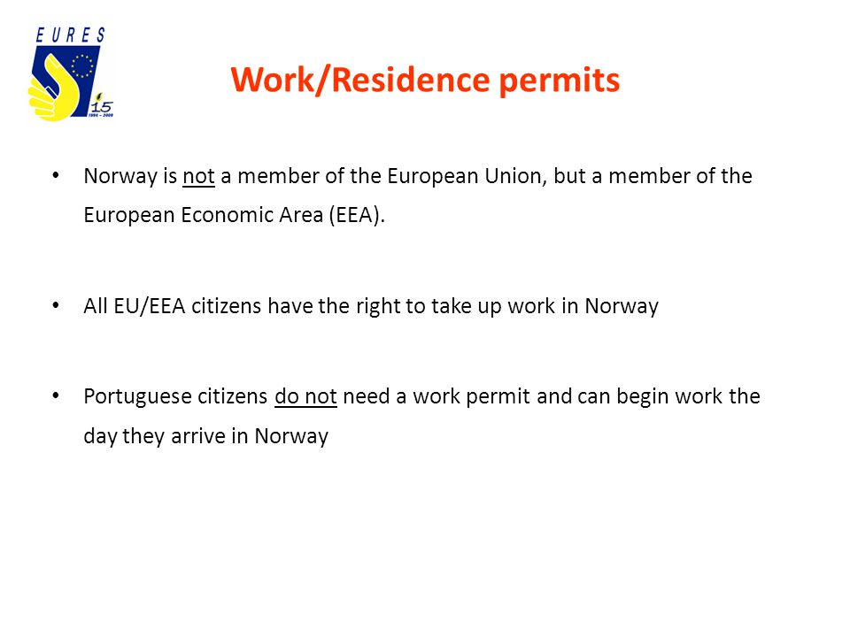 Work/Residence permits Norway is not a member of the European Union, but a member of the European Economic Area (EEA).