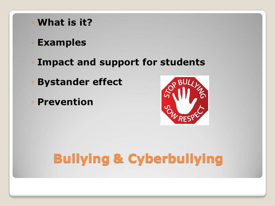 Bullying & Cyberbullying ◦What is it? ◦Examples ◦Impact and support for students ◦Bystander effect ◦Prevention