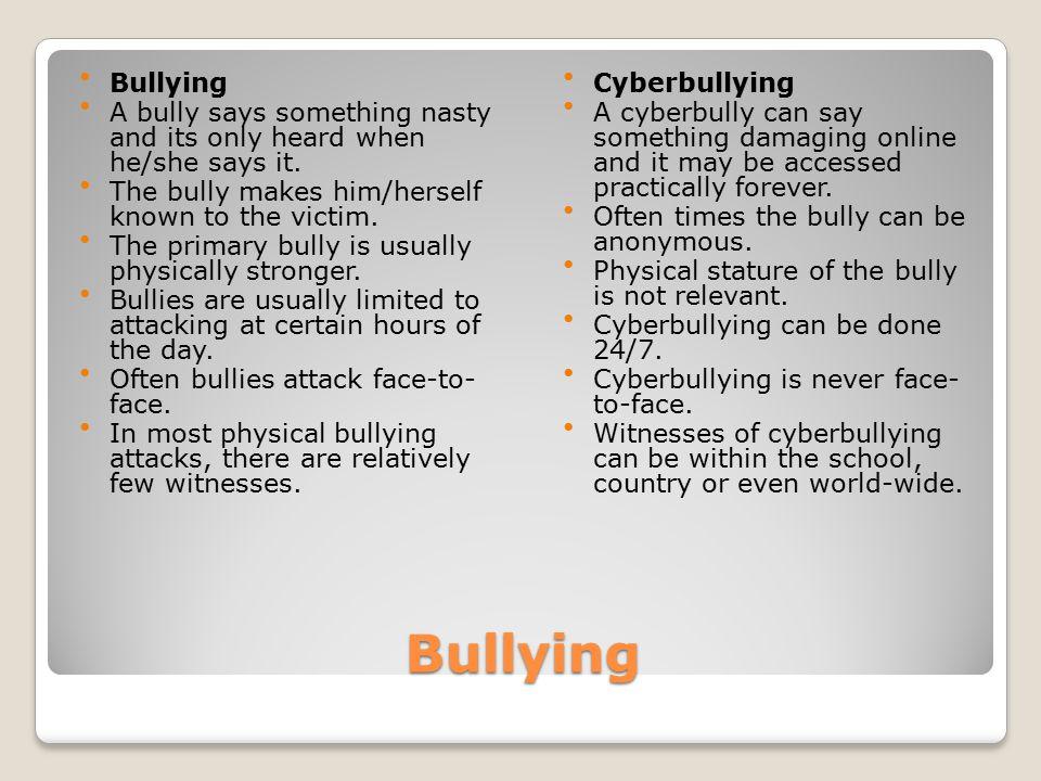 Reasons for Cyberbuylling Retaliation Entertainment Gain social status Assertion Jealousy Boredom Peer pressure Anonymity