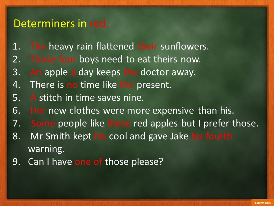 Determiners in red.1. The heavy rain flattened their sunflowers.