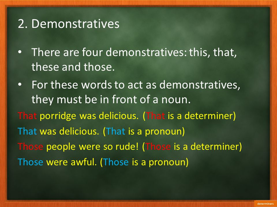 2.Demonstratives There are four demonstratives: this, that, these and those.