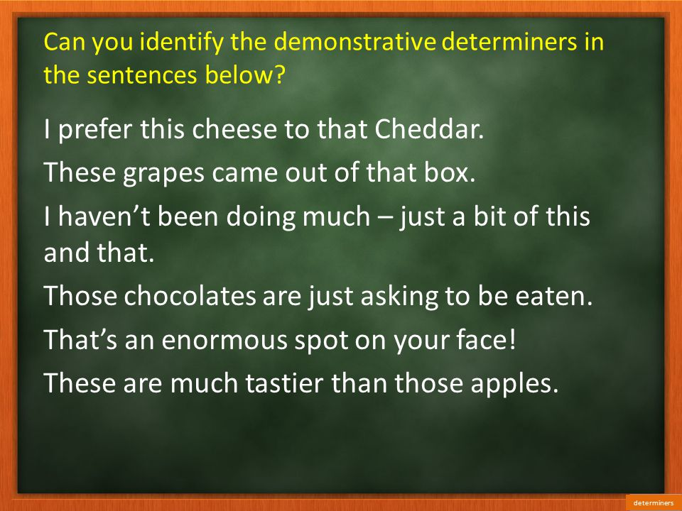Can you identify the demonstrative determiners in the sentences below.