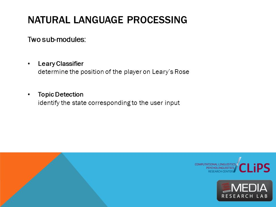 NATURAL LANGUAGE PROCESSING Two sub-modules: Leary Classifier determine the position of the player on Leary's Rose Topic Detection identify the state