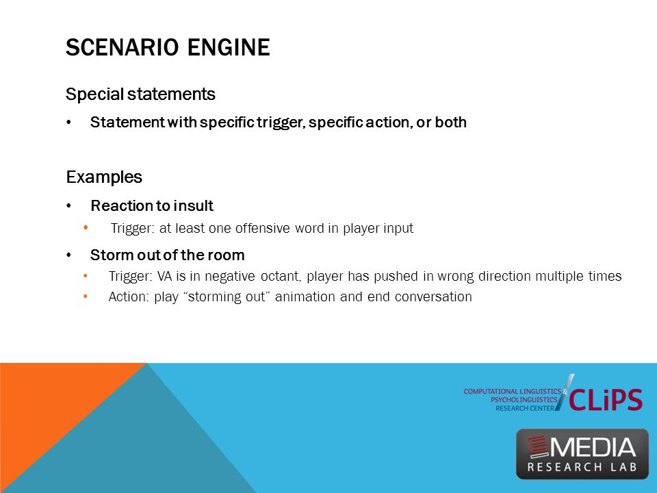 SCENARIO ENGINE Special statements Statement with specific trigger, specific action, or both Examples Reaction to insult Trigger: at least one offensi