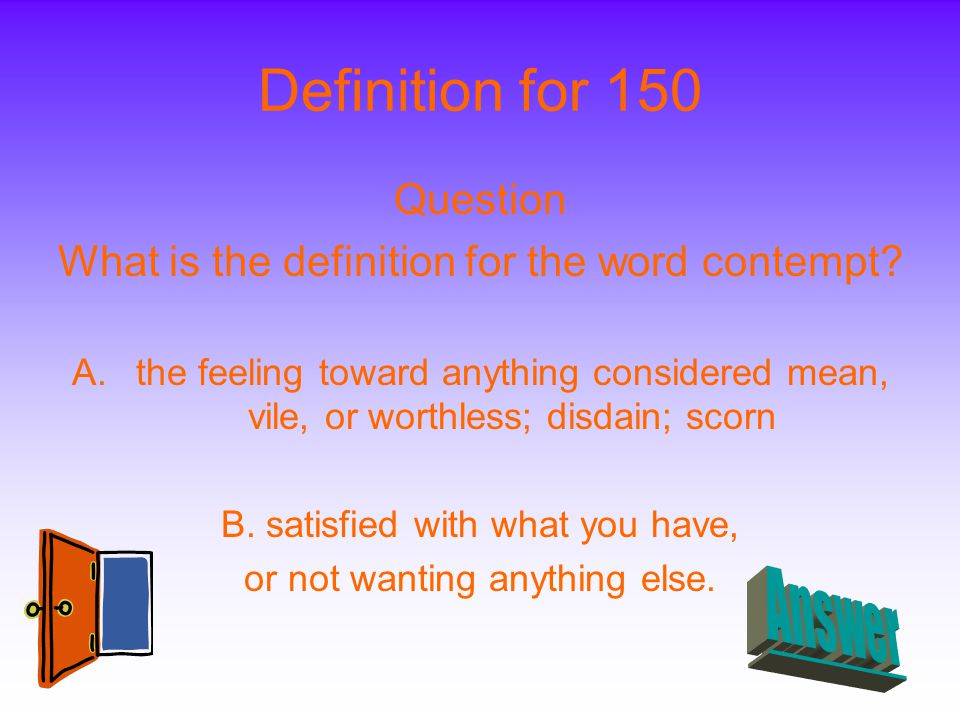 Definition for 150 Question What is the definition for the word contempt.