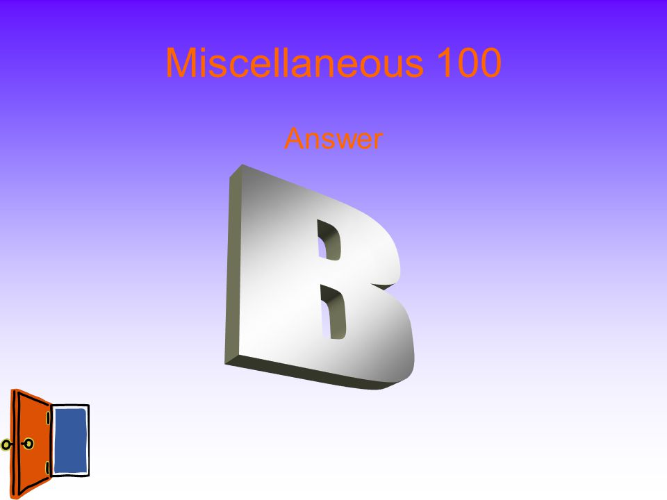 Miscellaneous 100 Answer