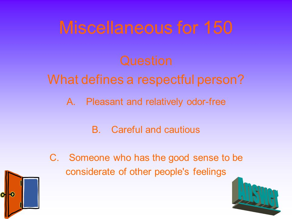 Miscellaneous for 150 Question What defines a respectful person.
