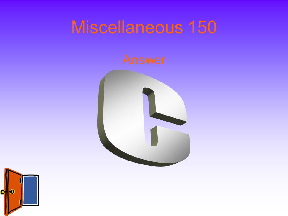 Miscellaneous 150 Answer