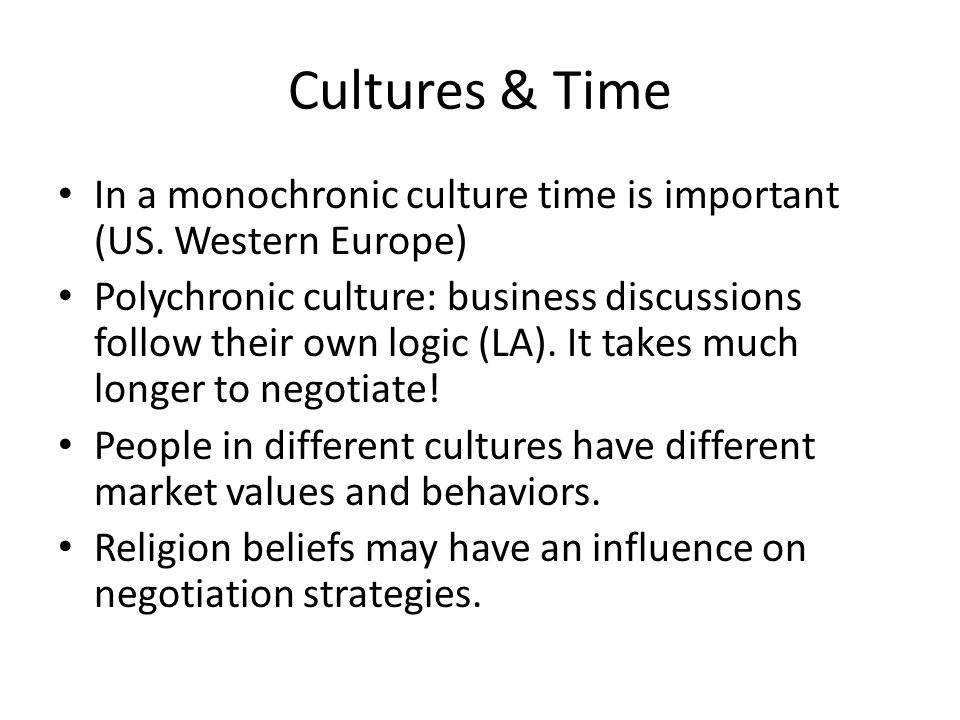 Cultures & Time In a monochronic culture time is important (US.