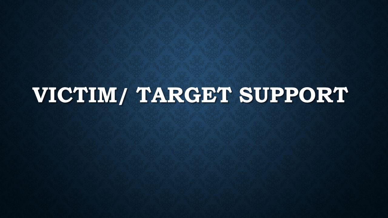 VICTIM / TARGET SUPPORT