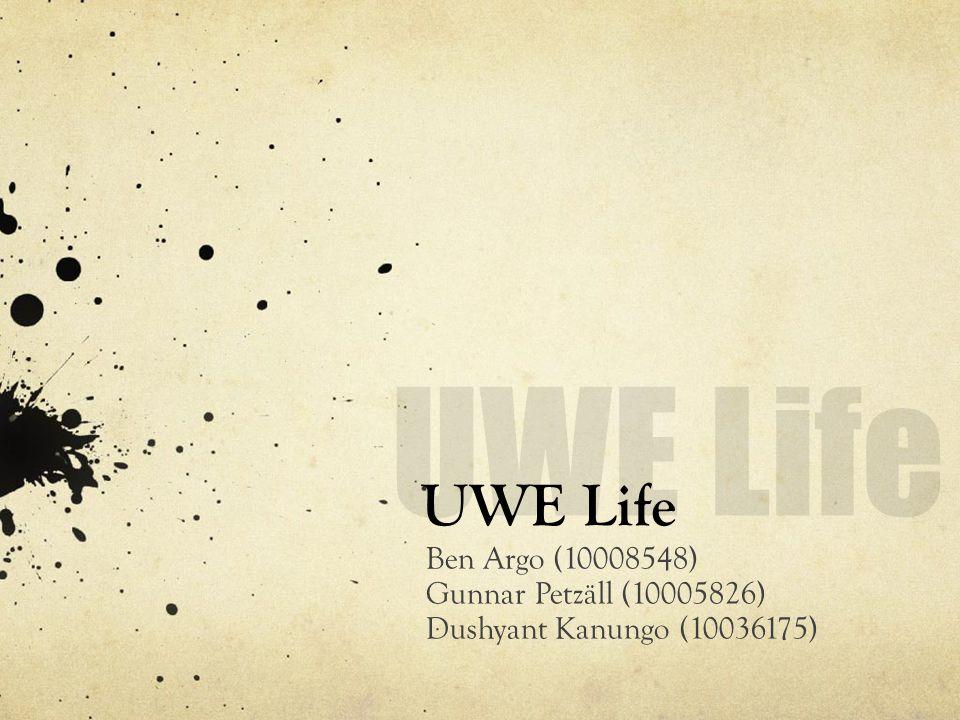 UWE Life Ben Argo (10008548) Gunnar Petzäll (10005826) Dushyant Kanungo (10036175)