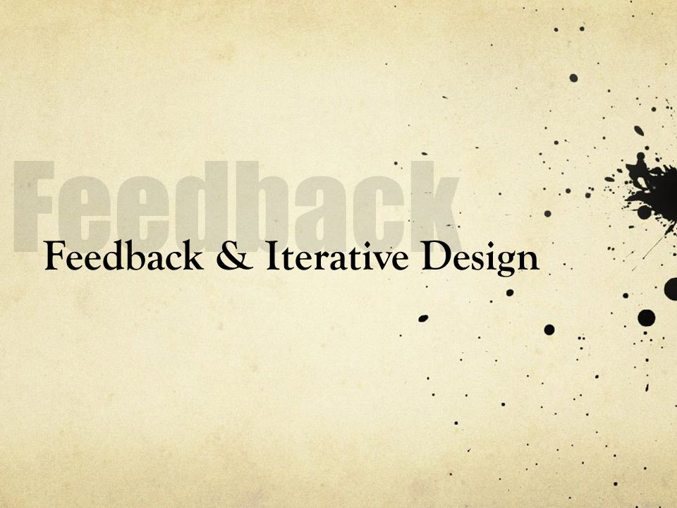 Feedback & Iterative Design