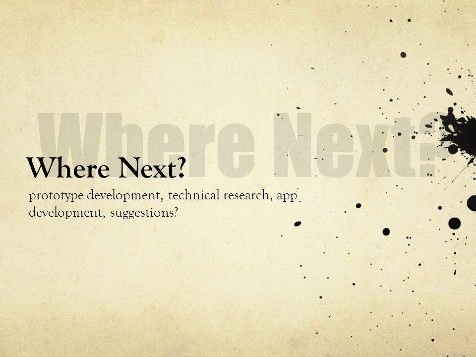 Where Next? prototype development, technical research, app development, suggestions?