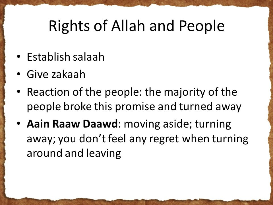 Rights of Allah and People Establish salaah Give zakaah Reaction of the people: the majority of the people broke this promise and turned away Aain Raaw Daawd: moving aside; turning away; you don't feel any regret when turning around and leaving