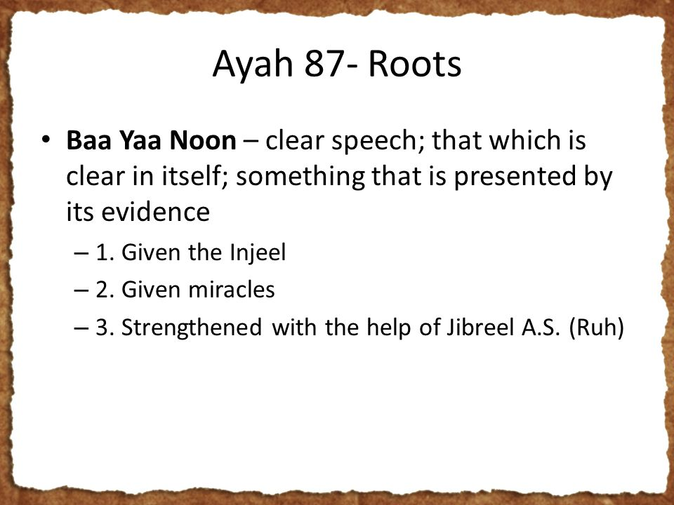Ayah 87- Roots Baa Yaa Noon – clear speech; that which is clear in itself; something that is presented by its evidence – 1.