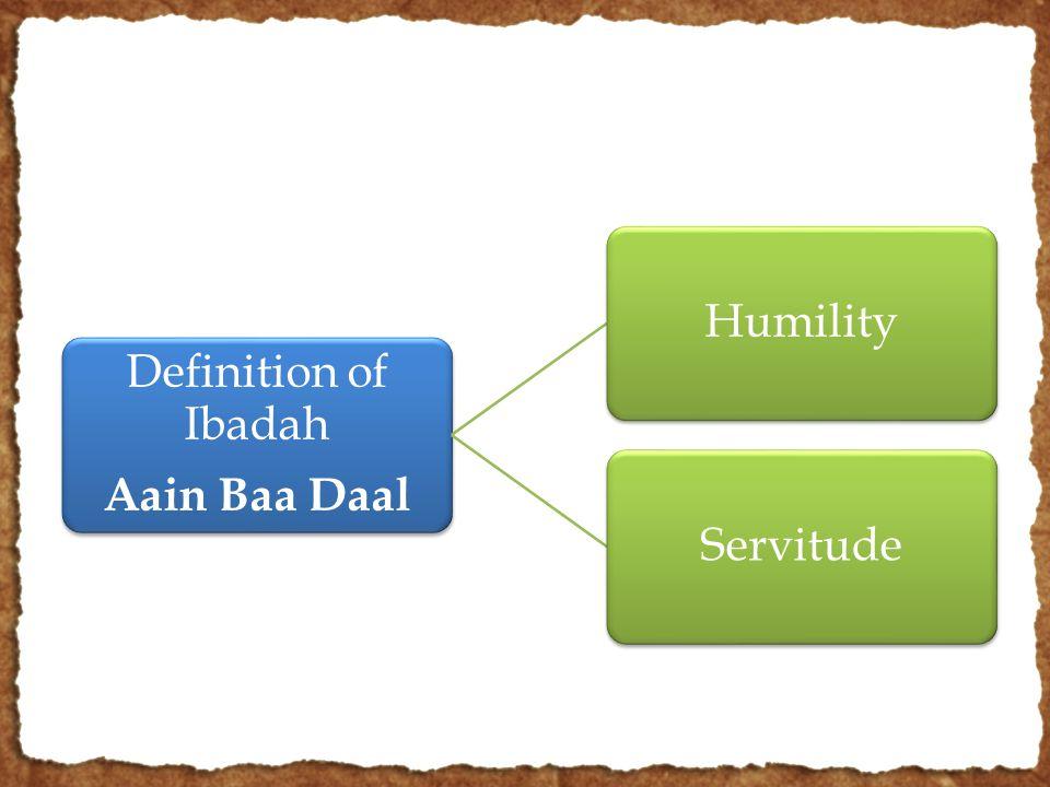 Definition of Ibadah Aain Baa Daal HumilityServitude