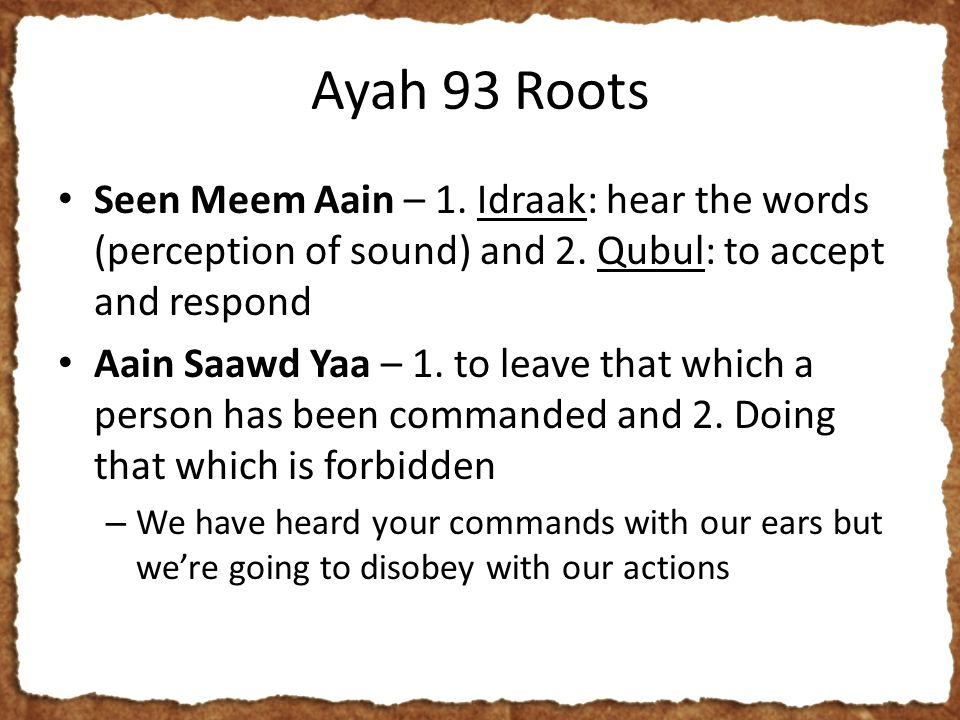 Ayah 93 Roots Seen Meem Aain – 1. Idraak: hear the words (perception of sound) and 2.