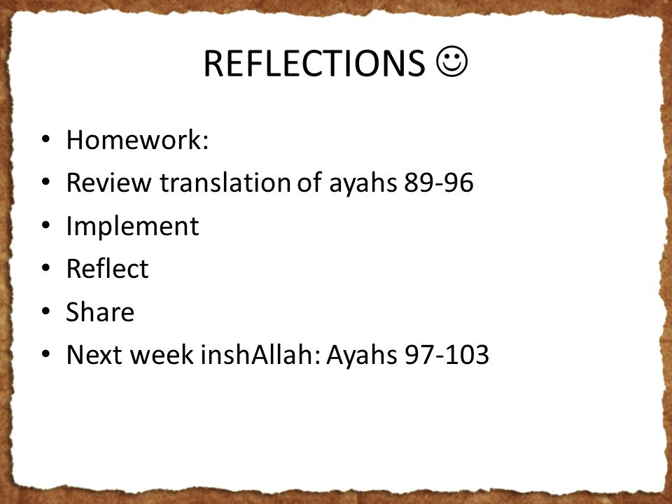 REFLECTIONS Homework: Review translation of ayahs 89-96 Implement Reflect Share Next week inshAllah: Ayahs 97-103