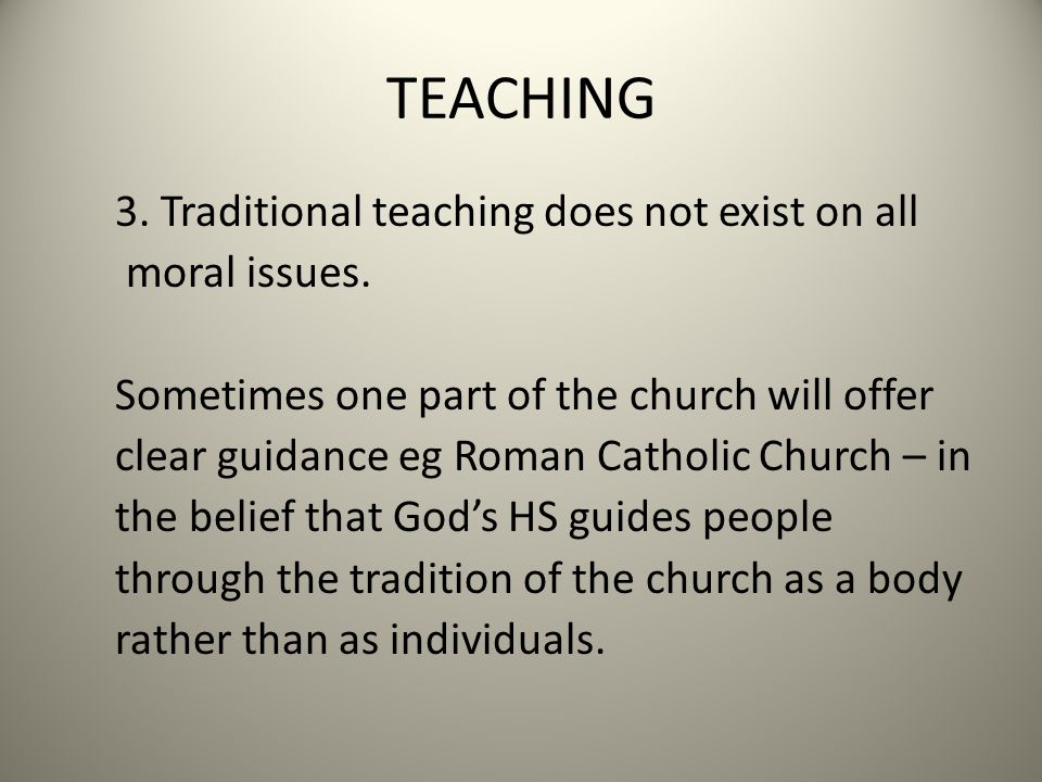TEACHING 3. Traditional teaching does not exist on all moral issues.