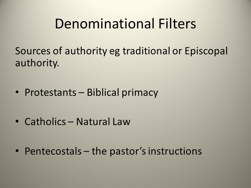 Denominational Filters Sources of authority eg traditional or Episcopal authority.