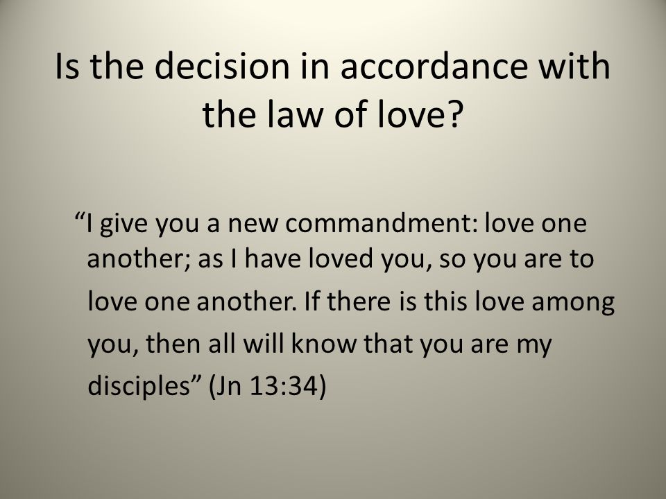 Is the decision in accordance with the law of love.