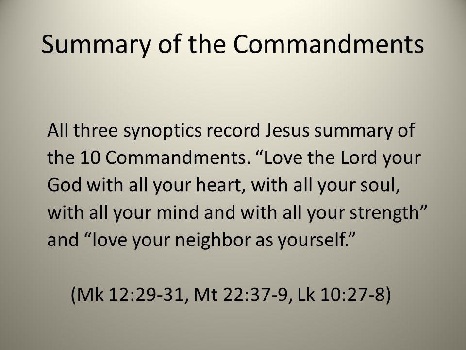 Summary of the Commandments All three synoptics record Jesus summary of the 10 Commandments.