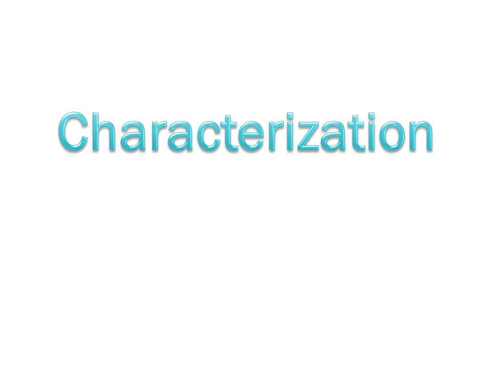  Process by which an author reveals the personality of characters  Characterization is revealed two different ways o Direct o indirect
