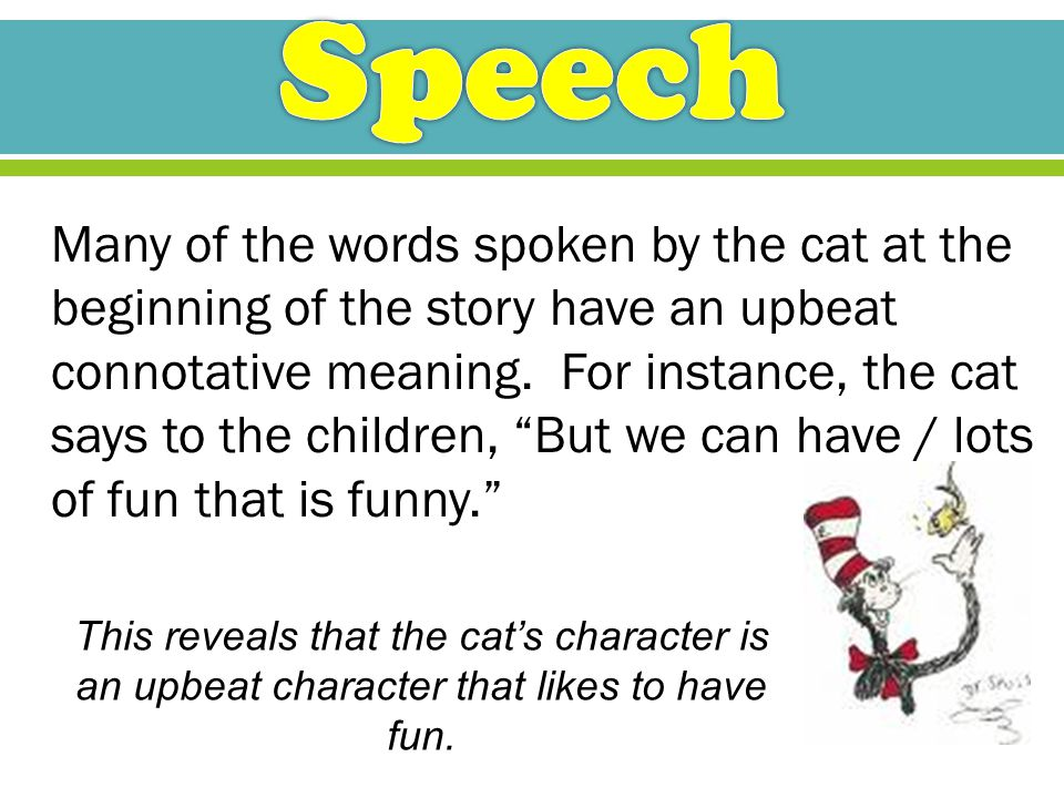 "Many of the words spoken by the cat at the beginning of the story have an upbeat connotative meaning. For instance, the cat says to the children, ""But"