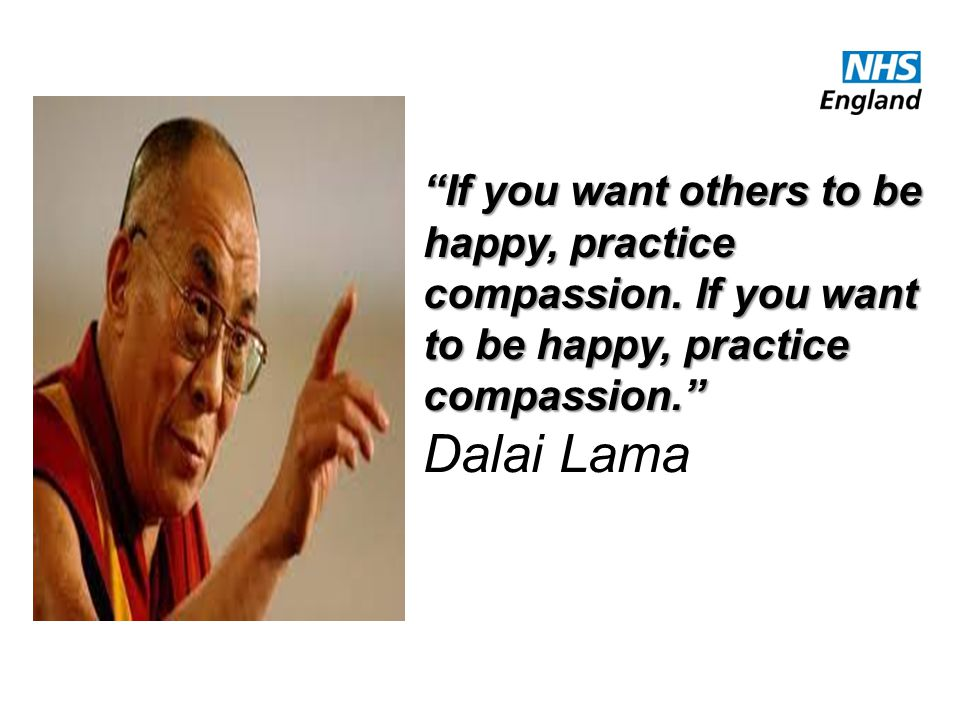 """""""If you want others to be happy, practice compassion. If you want to be happy, practice compassion."""" Dalai Lama"""