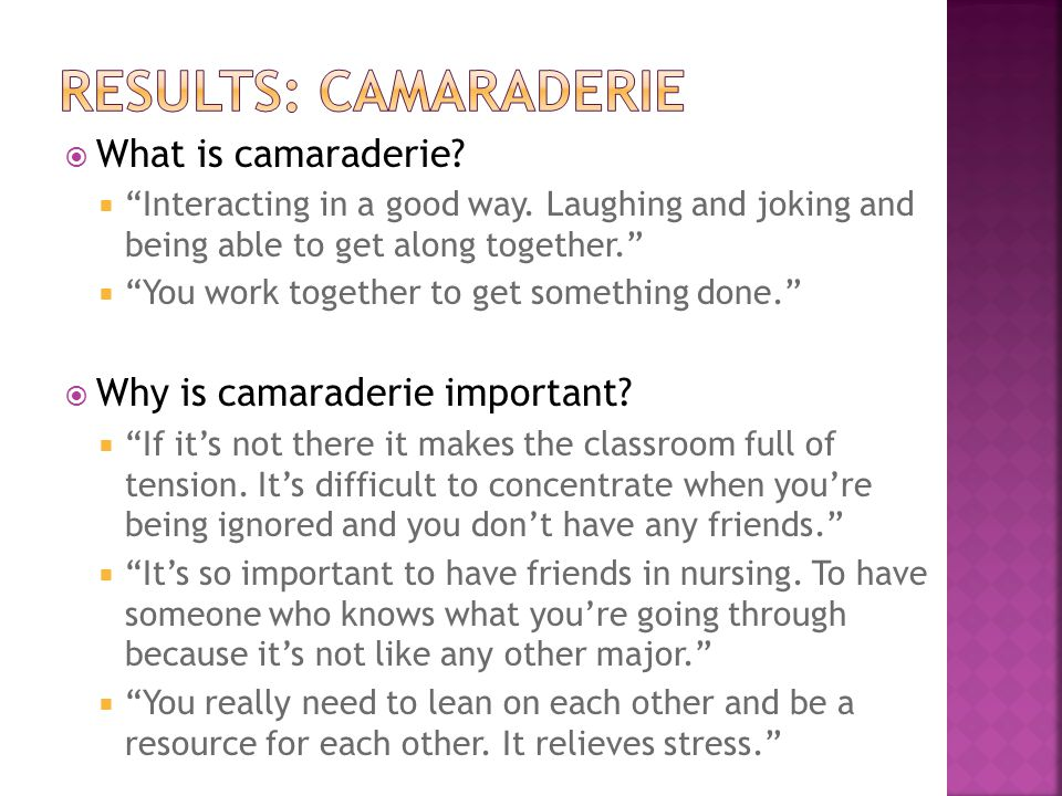  What is camaraderie.  Interacting in a good way.