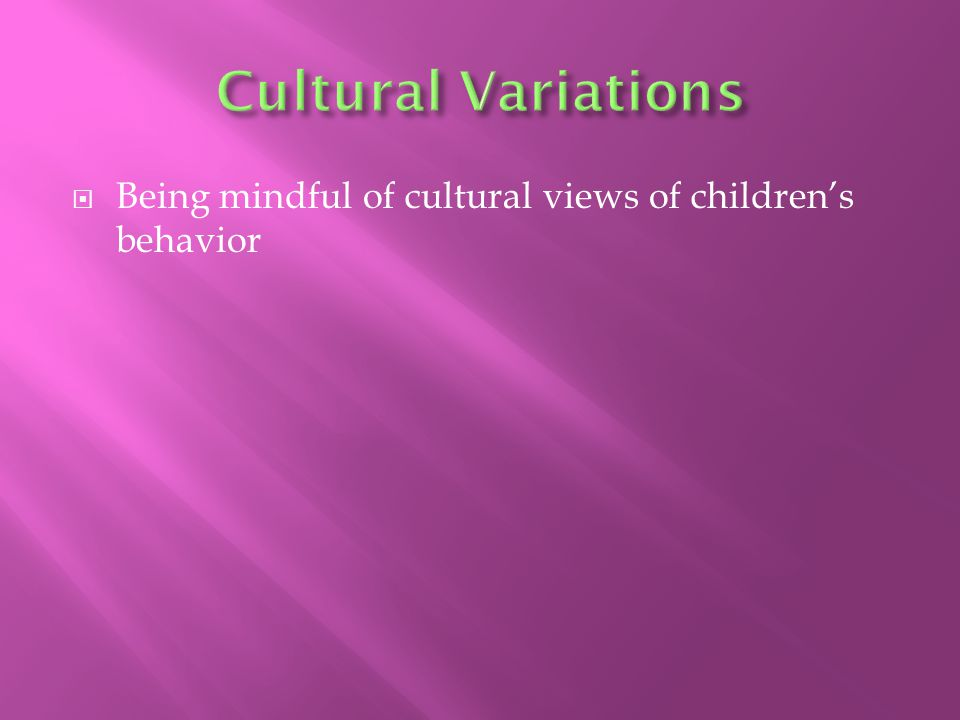  Being mindful of cultural views of children's behavior