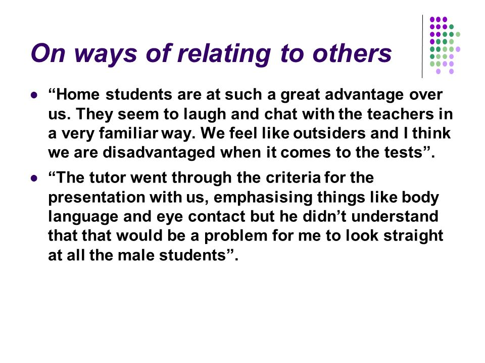 On ways of relating to others Home students are at such a great advantage over us.