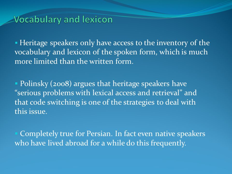  Heritage speakers only have access to the inventory of the vocabulary and lexicon of the spoken form, which is much more limited than the written form.