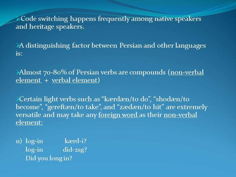  Code switching happens frequently among native speakers and heritage speakers.