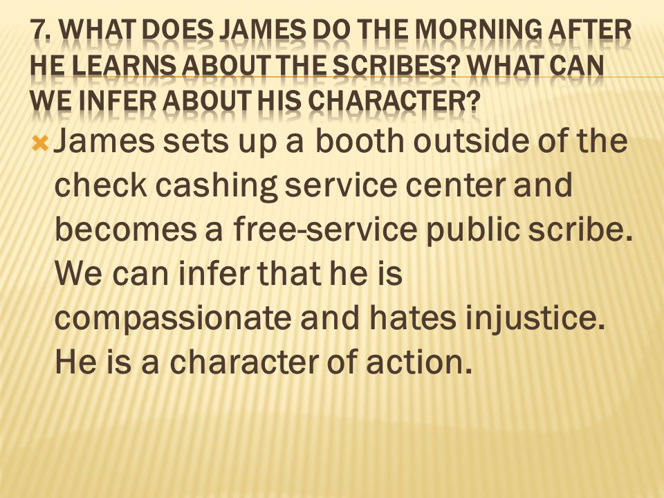  James sets up a booth outside of the check cashing service center and becomes a free-service public scribe.