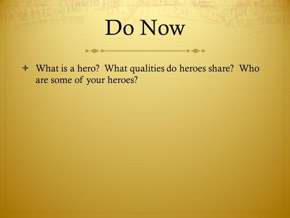 Do Now  What is a hero? What qualities do heroes share? Who are some of your heroes?