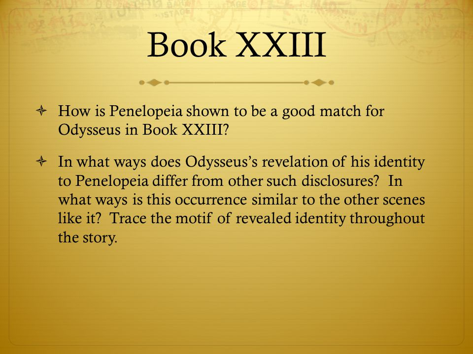 Book XXIII  How is Penelopeia shown to be a good match for Odysseus in Book XXIII?  In what ways does Odysseus's revelation of his identity to Penel