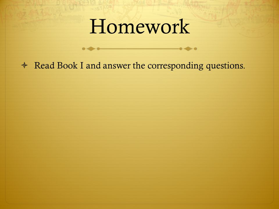 Homework  Read Book I and answer the corresponding questions.