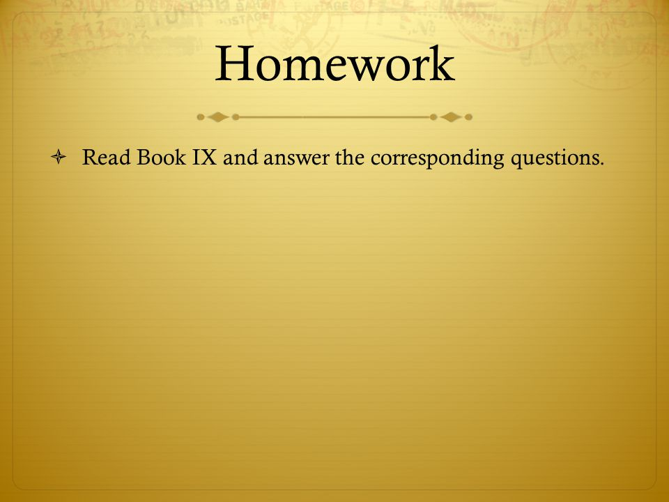 Homework  Read Book IX and answer the corresponding questions.