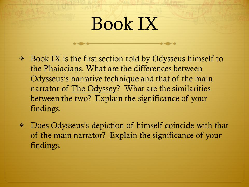 Book IX  Book IX is the first section told by Odysseus himself to the Phaiacians. What are the differences between Odysseus's narrative technique and
