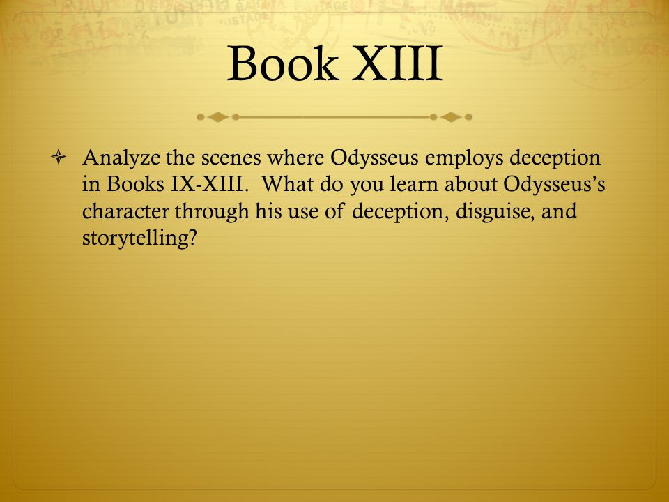 Book XIII  Analyze the scenes where Odysseus employs deception in Books IX-XIII. What do you learn about Odysseus's character through his use of dece