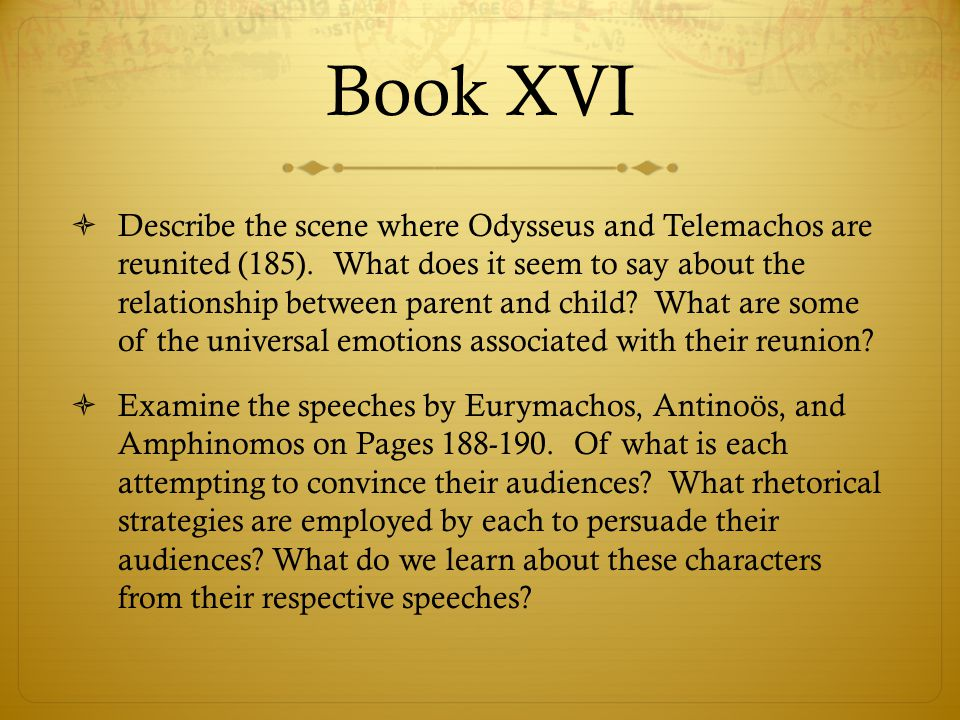 Book XVI  Describe the scene where Odysseus and Telemachos are reunited (185). What does it seem to say about the relationship between parent and chi