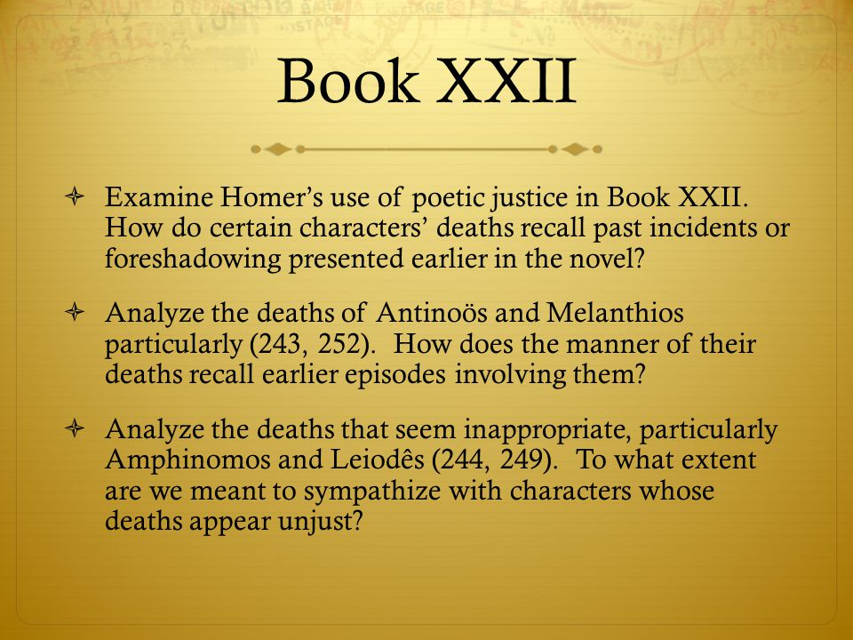Book XXII  Examine Homer's use of poetic justice in Book XXII. How do certain characters' deaths recall past incidents or foreshadowing presented ear