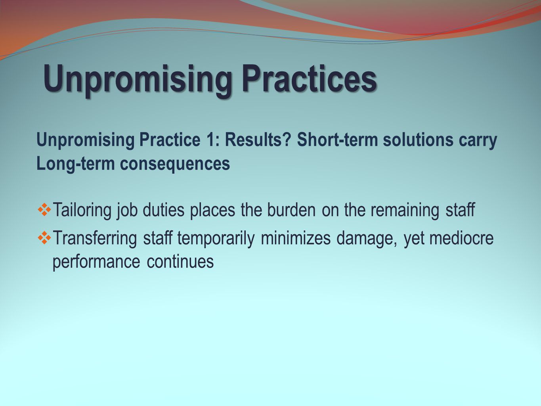 Unpromising Practices Unpromising Practice 1: Results? Short-term solutions carry Long-term consequences  Tailoring job duties places the burden on t