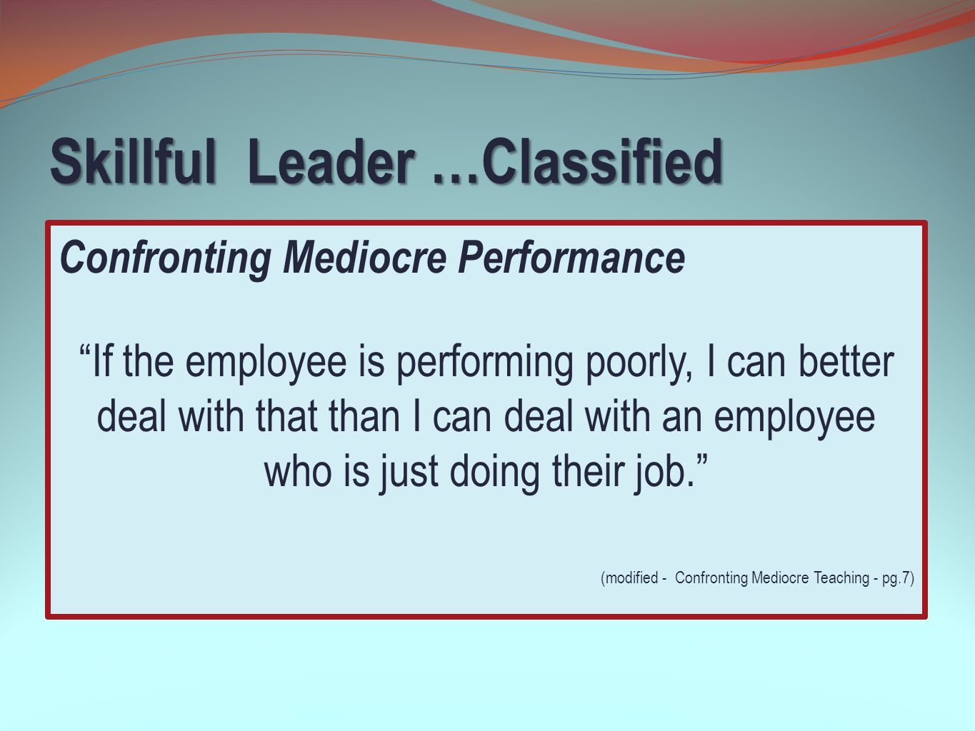 """Skillful Leader …Classified Confronting Mediocre Performance """"If the employee is performing poorly, I can better deal with that than I can deal with a"""
