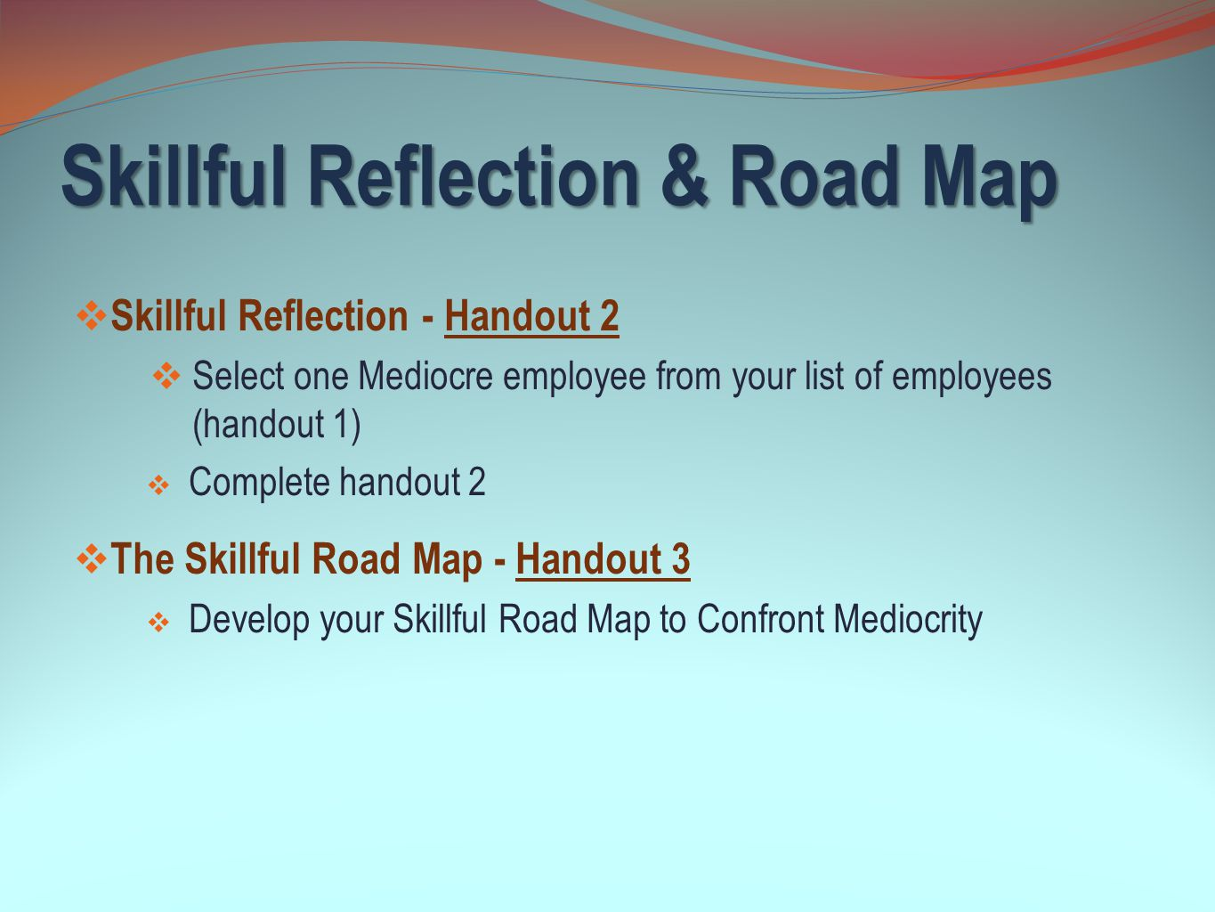Skillful Reflection & Road Map  Skillful Reflection - Handout 2  Select one Mediocre employee from your list of employees (handout 1)  Complete han