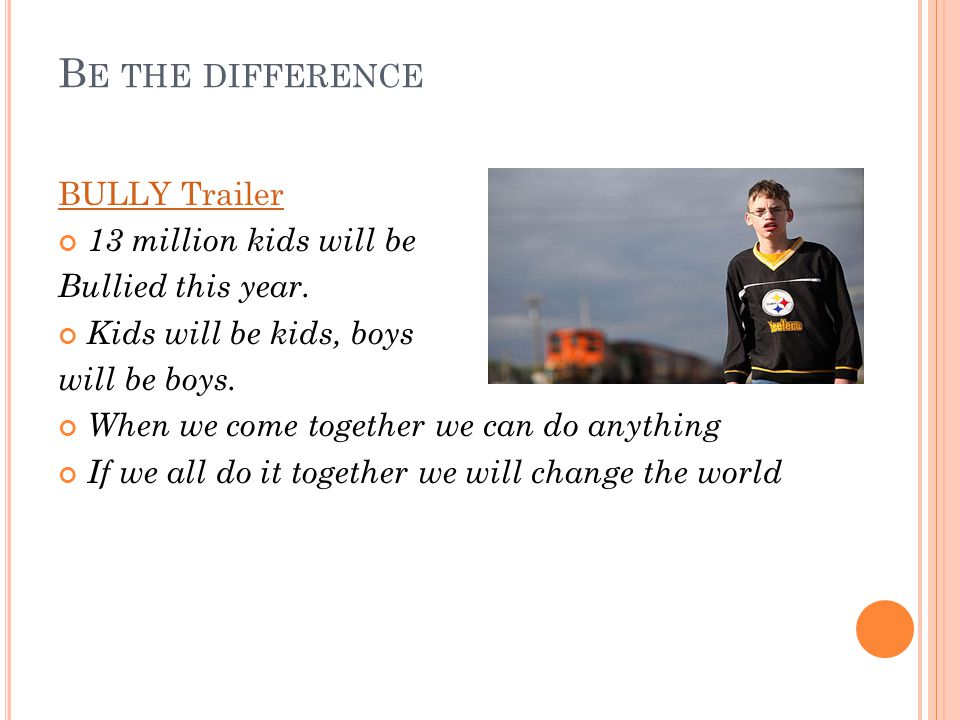 B E THE DIFFERENCE BULLY Trailer 13 million kids will be Bullied this year.