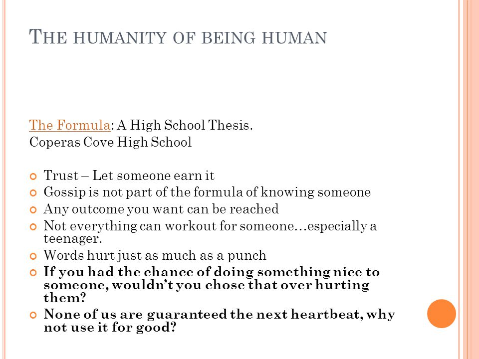 T HE HUMANITY OF BEING HUMAN The FormulaThe Formula: A High School Thesis.